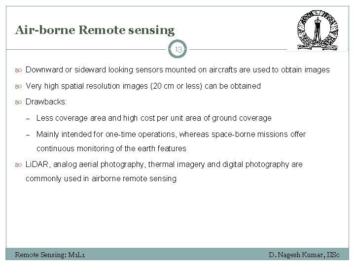 Air-borne Remote sensing 13 Downward or sideward looking sensors mounted on aircrafts are used