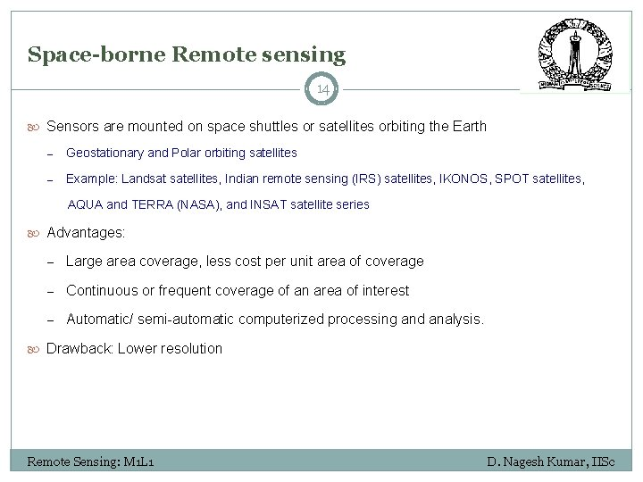 Space-borne Remote sensing 14 Sensors are mounted on space shuttles or satellites orbiting the