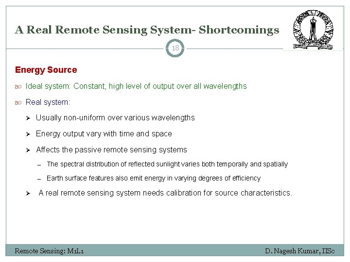 A Real Remote Sensing System- Shortcomings 18 Energy Source Ideal system: Constant, high level