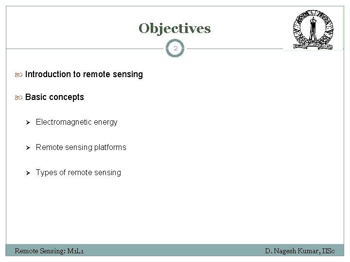 Objectives 2 Introduction to remote sensing Basic concepts Ø Electromagnetic energy Ø Remote sensing