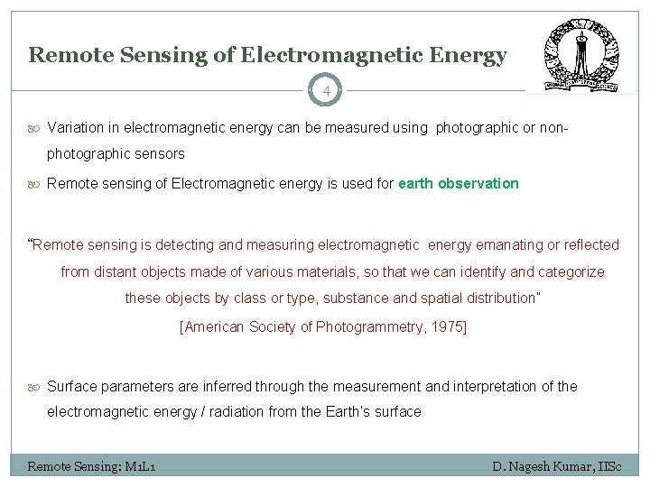 Remote Sensing of Electromagnetic Energy 4 Variation in electromagnetic energy can be measured using