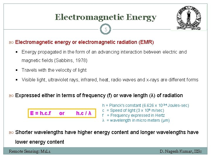 Electromagnetic Energy 5 Electromagnetic energy or electromagnetic radiation (EMR) § Energy propagated in the