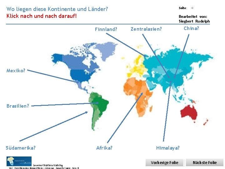 Übungsart: Wo liegen diese Kontinente und Länder? Seite: Klick nach und nach darauf! 10