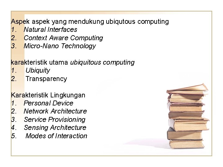 Aspek aspek yang mendukung ubiqutous computing 1. Natural Interfaces 2. Context Aware Computing 3.