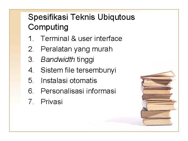 Spesifikasi Teknis Ubiqutous Computing 1. 2. 3. 4. 5. 6. 7. Terminal & user