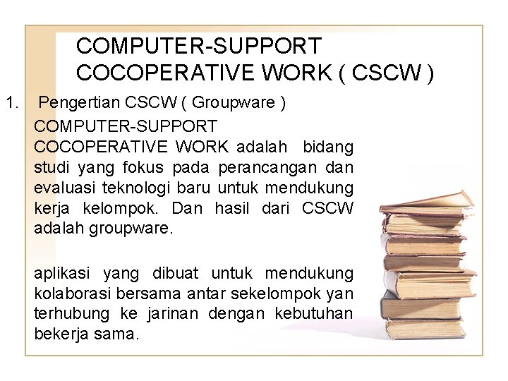 COMPUTER-SUPPORT COCOPERATIVE WORK ( CSCW ) 1. Pengertian CSCW ( Groupware ) COMPUTER-SUPPORT COCOPERATIVE