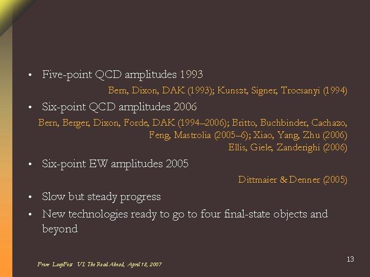 • Five-point QCD amplitudes 1993 Bern, Dixon, DAK (1993); Kunszt, Signer, Trocsanyi (1994)