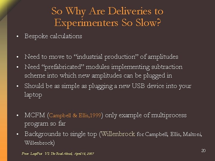 So Why Are Deliveries to Experimenters So Slow? • Bespoke calculations Need to move