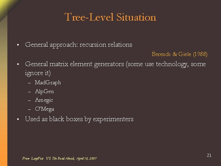 Tree-Level Situation • General approach: recursion relations Berends & Giele (1988) • General matrix
