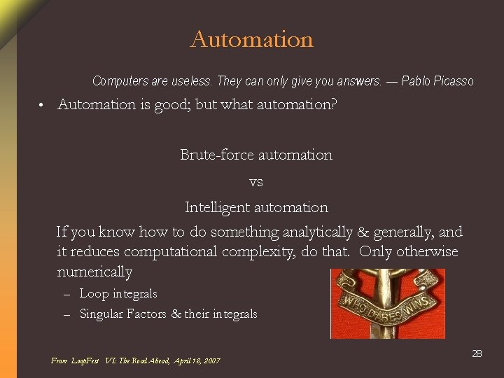 Automation Computers are useless. They can only give you answers. — Pablo Picasso •