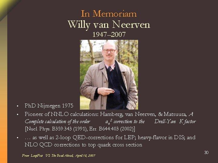 In Memoriam Willy van Neerven 1947– 2007 • • • Ph. D Nijmegen 1975