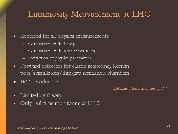Luminosity Measurement at LHC • Required for all physics measurements Comparison with theory –