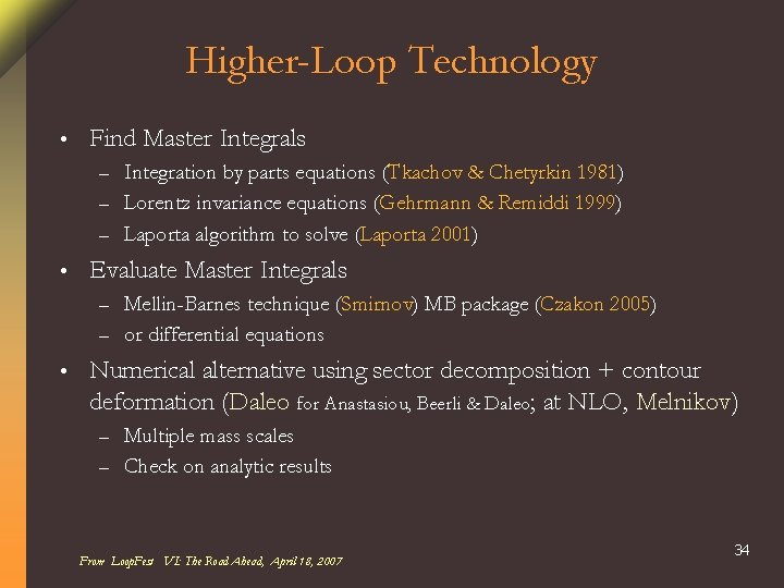 Higher-Loop Technology • Find Master Integrals Integration by parts equations (Tkachov & Chetyrkin 1981)
