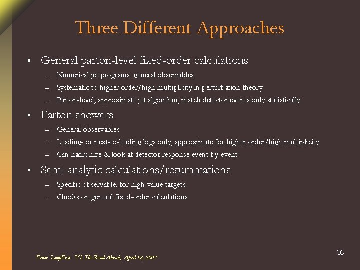 Three Different Approaches • • • General parton-level fixed-order calculations – Numerical jet programs: