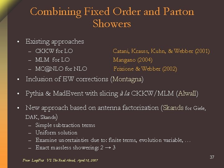 Combining Fixed Order and Parton Showers • Existing approaches CKKW for LO – MLM