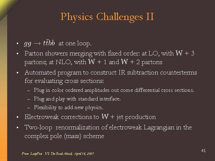 Physics Challenges II at one loop. • Parton showers merging with fixed order: at