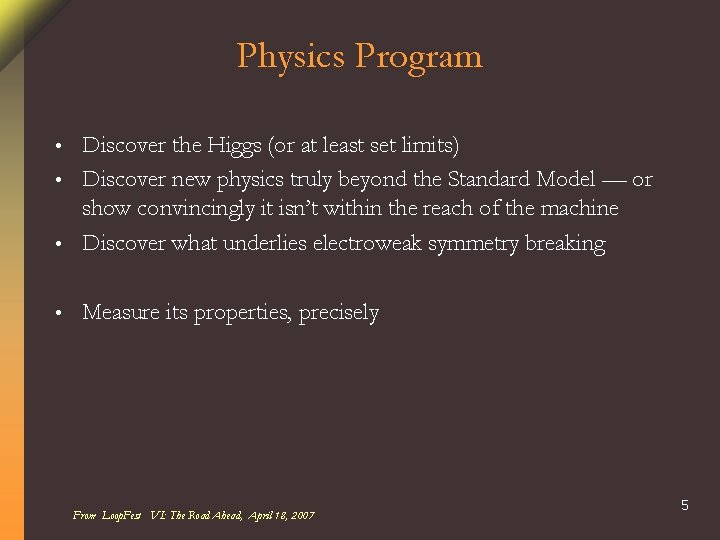 Physics Program Discover the Higgs (or at least set limits) • Discover new physics