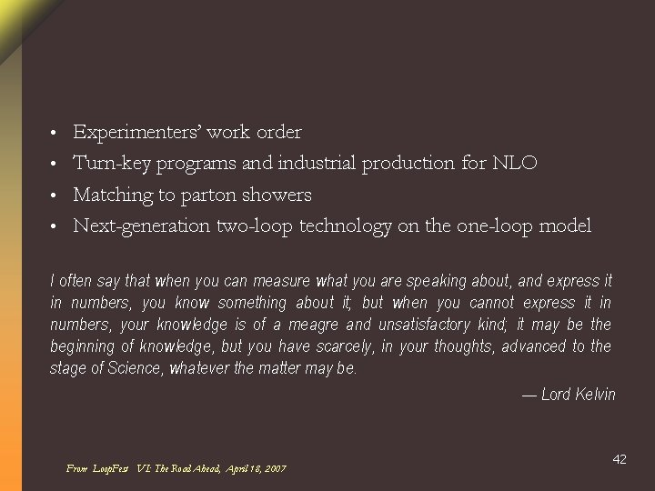 Experimenters' work order • Turn-key programs and industrial production for NLO • Matching to
