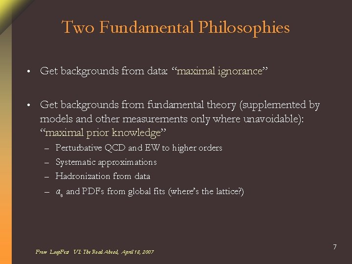 """Two Fundamental Philosophies • Get backgrounds from data: """"maximal ignorance"""" • Get backgrounds from"""