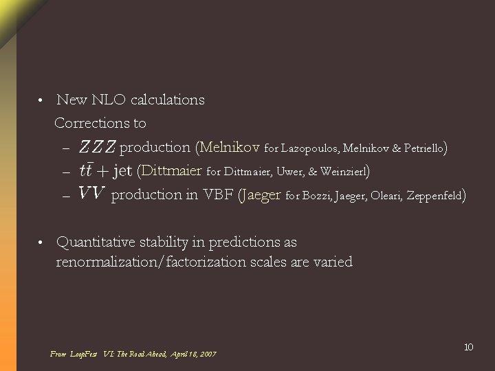 • New NLO calculations Corrections to – production (Melnikov for Lazopoulos, Melnikov &