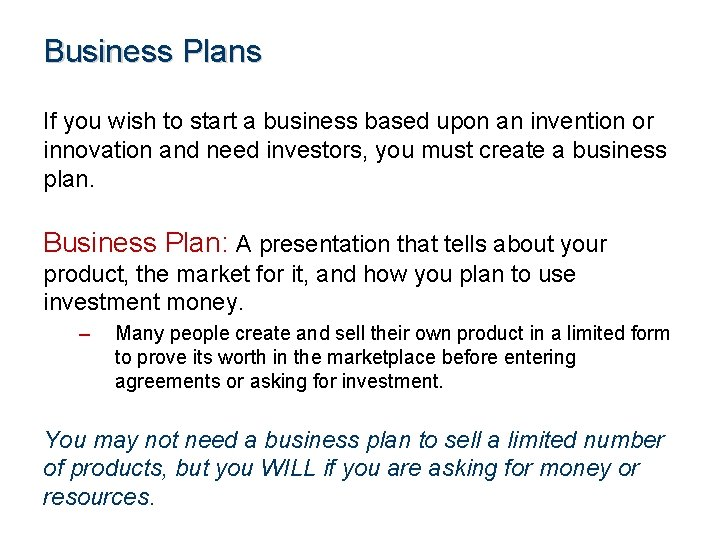 Business Plans If you wish to start a business based upon an invention or