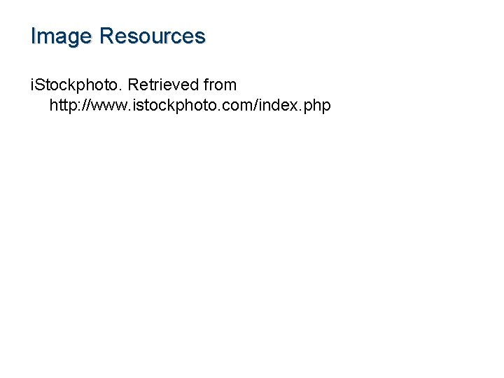 Image Resources i. Stockphoto. Retrieved from http: //www. istockphoto. com/index. php