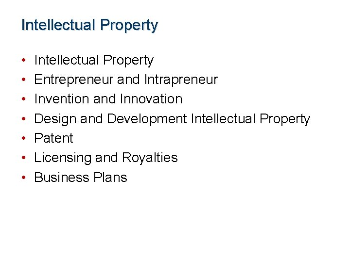Intellectual Property • • Intellectual Property Entrepreneur and Intrapreneur Invention and Innovation Design and