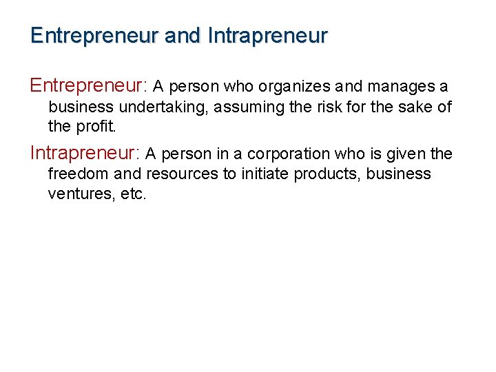 Entrepreneur and Intrapreneur Entrepreneur: A person who organizes and manages a business undertaking, assuming