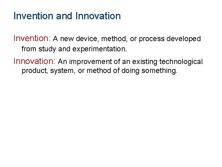 Invention and Innovation Invention: A new device, method, or process developed from study and