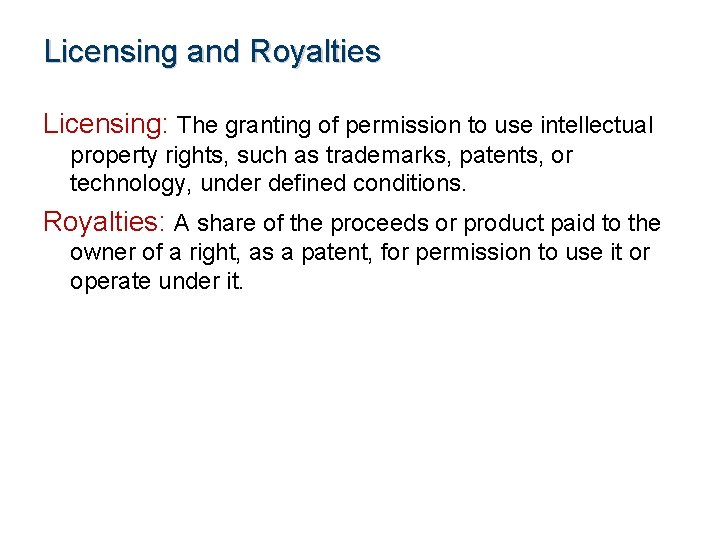 Licensing and Royalties Licensing: The granting of permission to use intellectual property rights, such