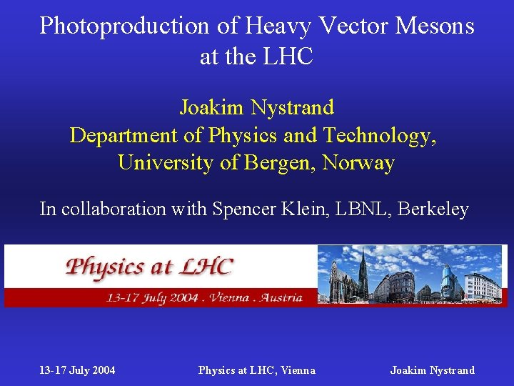Photoproduction of Heavy Vector Mesons at the LHC Joakim Nystrand Department of Physics and