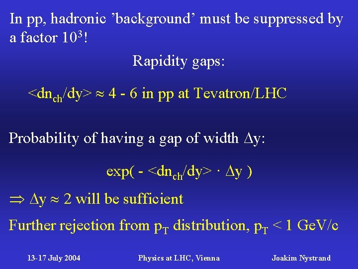 In pp, hadronic 'background' must be suppressed by a factor 103! Rapidity gaps: <dnch/dy>