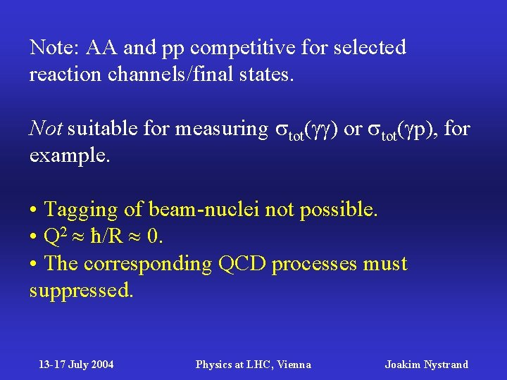 Note: AA and pp competitive for selected reaction channels/final states. Not suitable for measuring