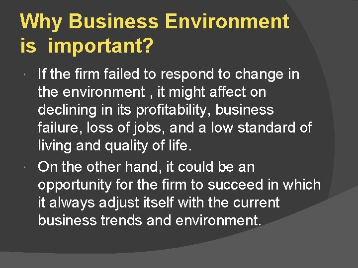 Why Business Environment is important? If the firm failed to respond to change in