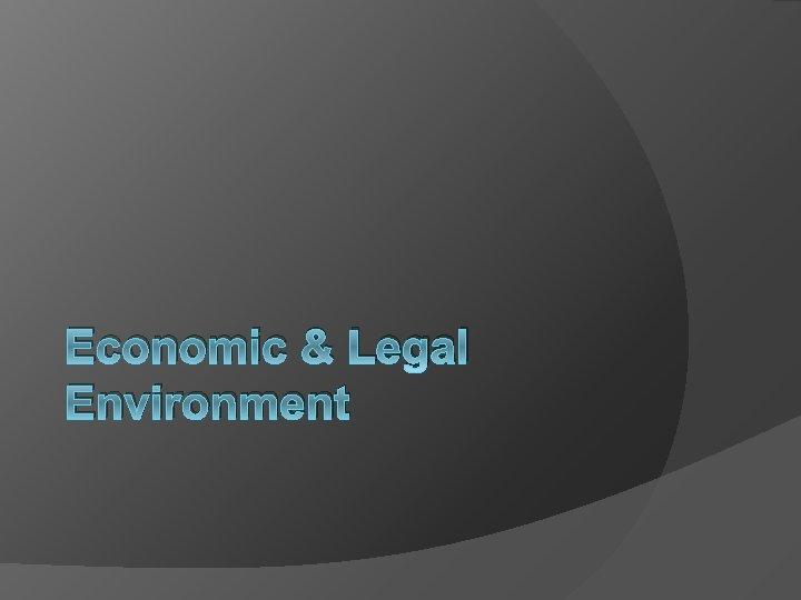 Economic & Legal Environment