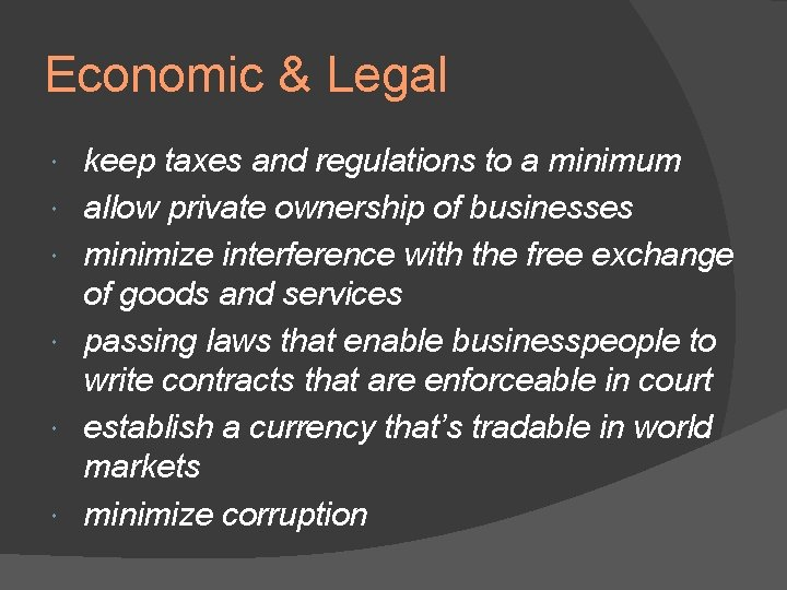 Economic & Legal keep taxes and regulations to a minimum allow private ownership of