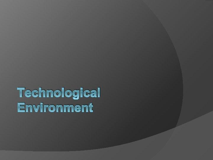 Technological Environment