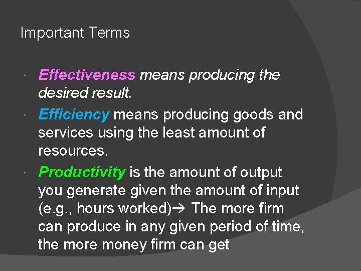 Important Terms Effectiveness means producing the desired result. Efficiency means producing goods and services