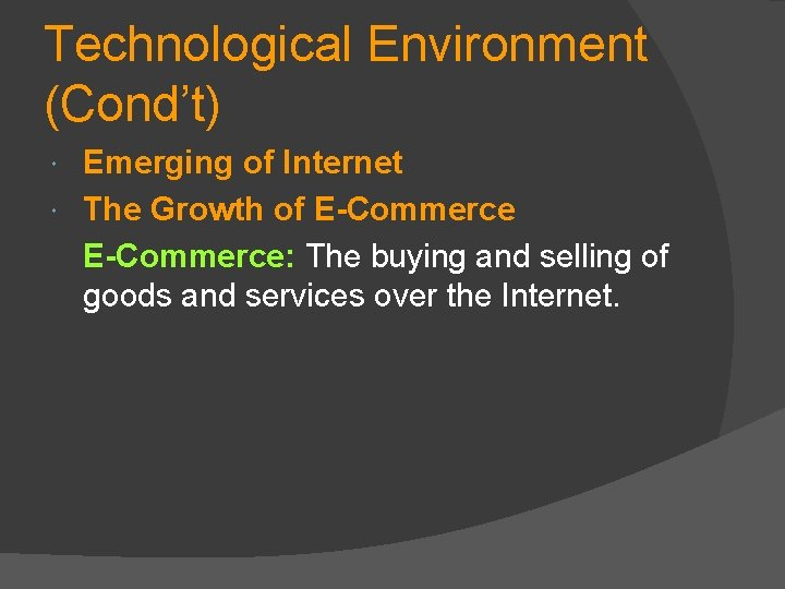 Technological Environment (Cond't) Emerging of Internet The Growth of E-Commerce: The buying and selling