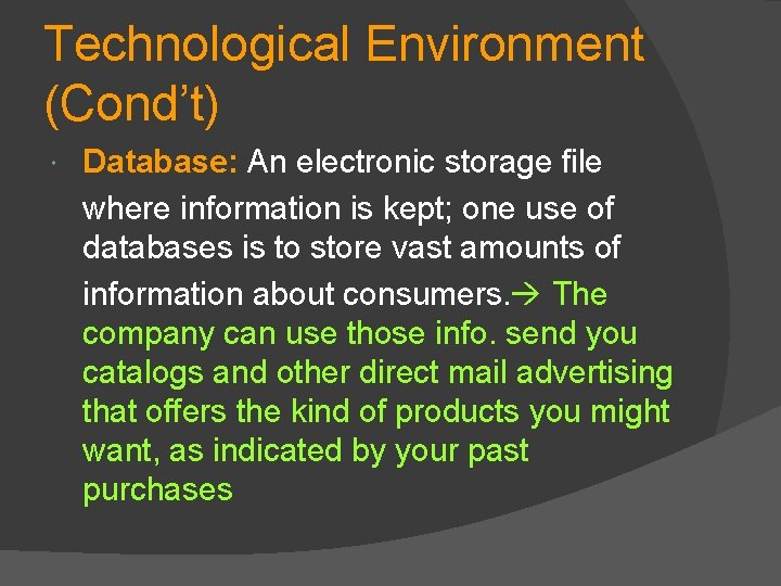 Technological Environment (Cond't) Database: An electronic storage file where information is kept; one use