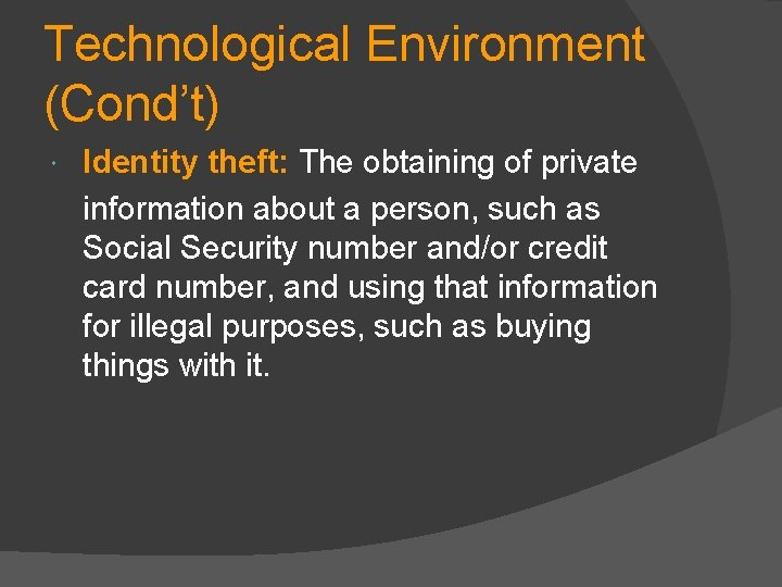 Technological Environment (Cond't) Identity theft: The obtaining of private information about a person, such