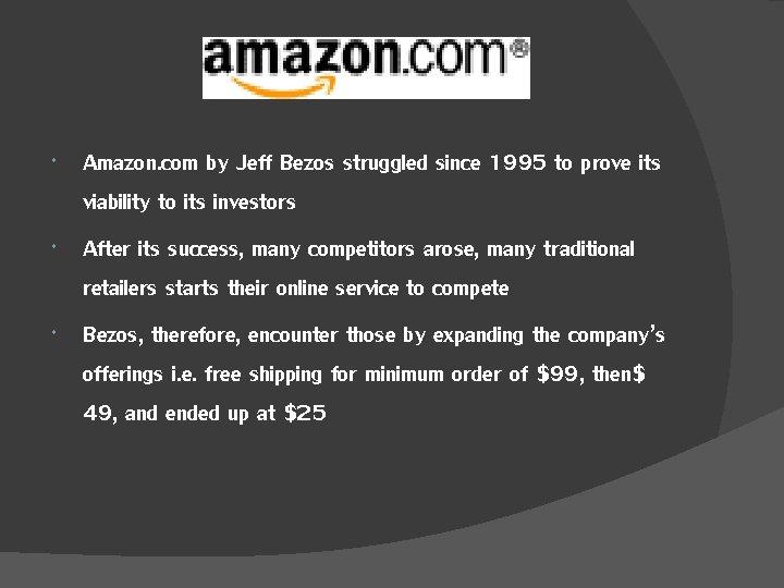 Amazon. com by Jeff Bezos struggled since 1995 to prove its viability to