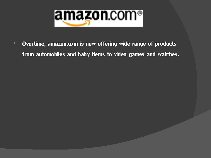 Overtime, amazon. com is now offering wide range of products from automobiles and
