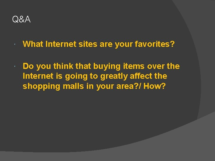 Q&A What Internet sites are your favorites? Do you think that buying items over