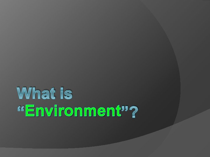 """What is Environment """"? """"Environment"""
