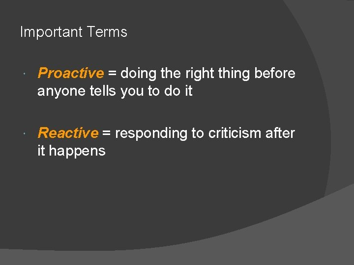 Important Terms Proactive = doing the right thing before anyone tells you to do