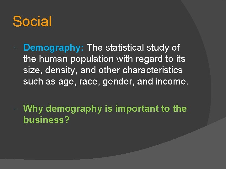 Social Demography: The statistical study of the human population with regard to its size,