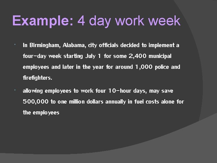 Example: 4 day work week In Birmingham, Alabama, city officials decided to implement a