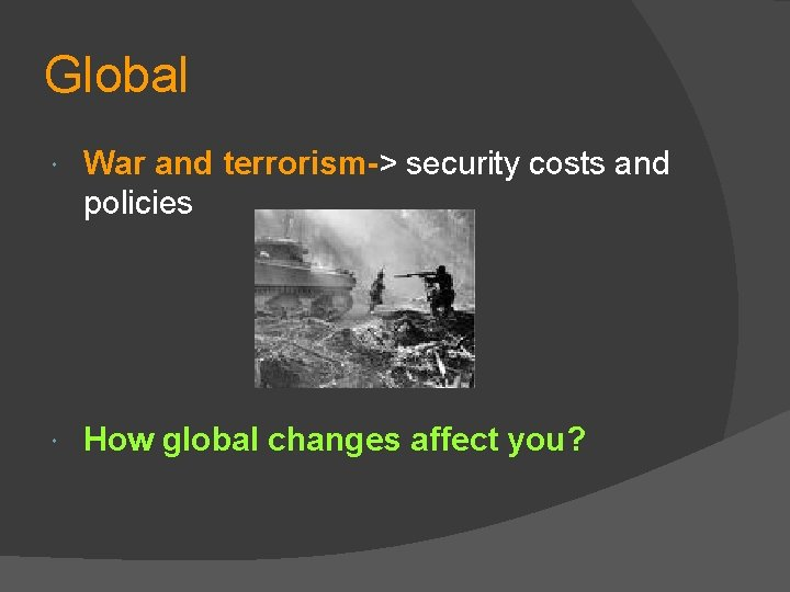 Global War and terrorism-> security costs and policies How global changes affect you?