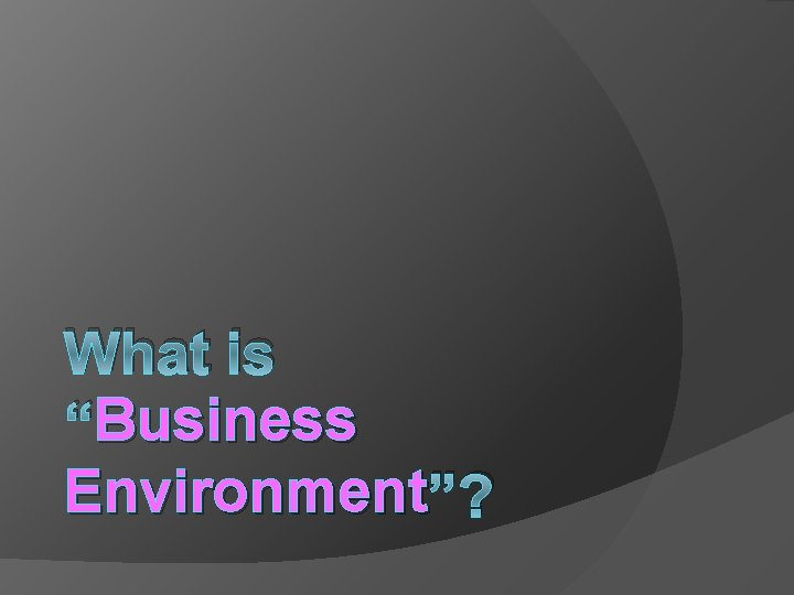 """What is Business """"Business Environment """"?"""